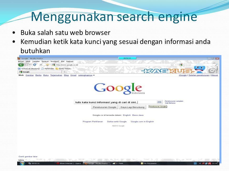 Menggunakan search engine Buka salah satu web browser Kemudian ketik kata kunci yang sesuai dengan informasi anda butuhkan