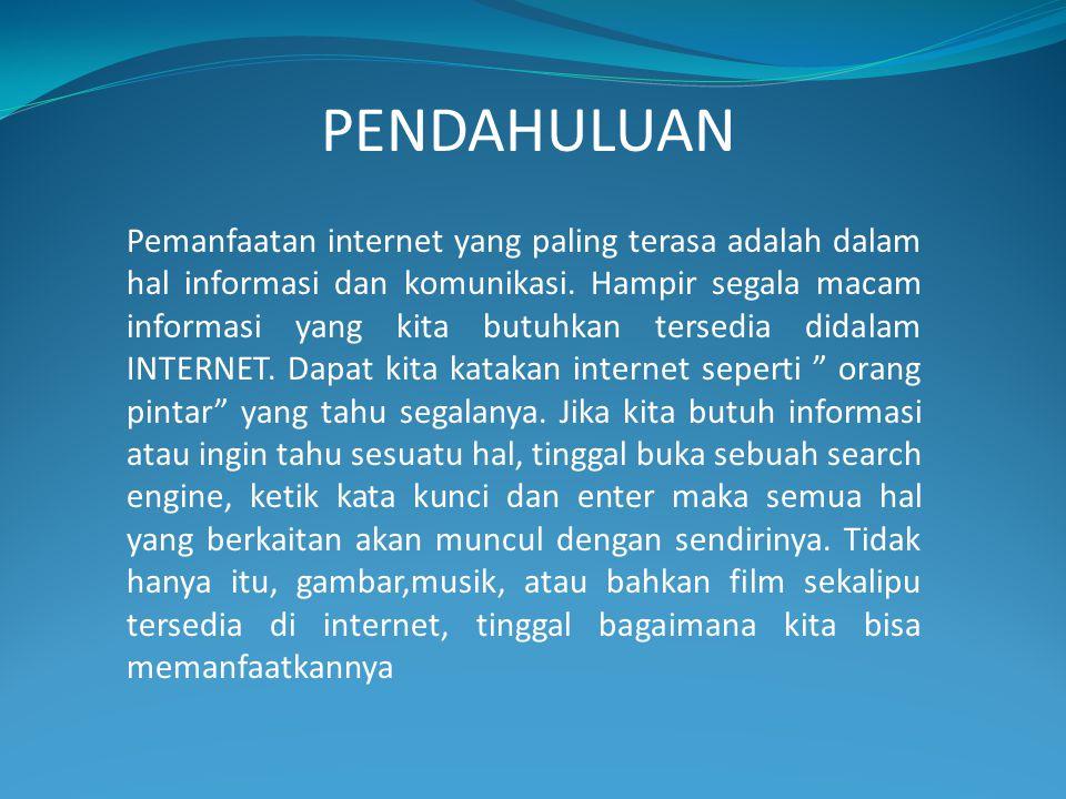 Pemanfaatan internet yang paling terasa adalah dalam hal informasi dan komunikasi. Hampir segala macam informasi yang kita butuhkan tersedia didalam I