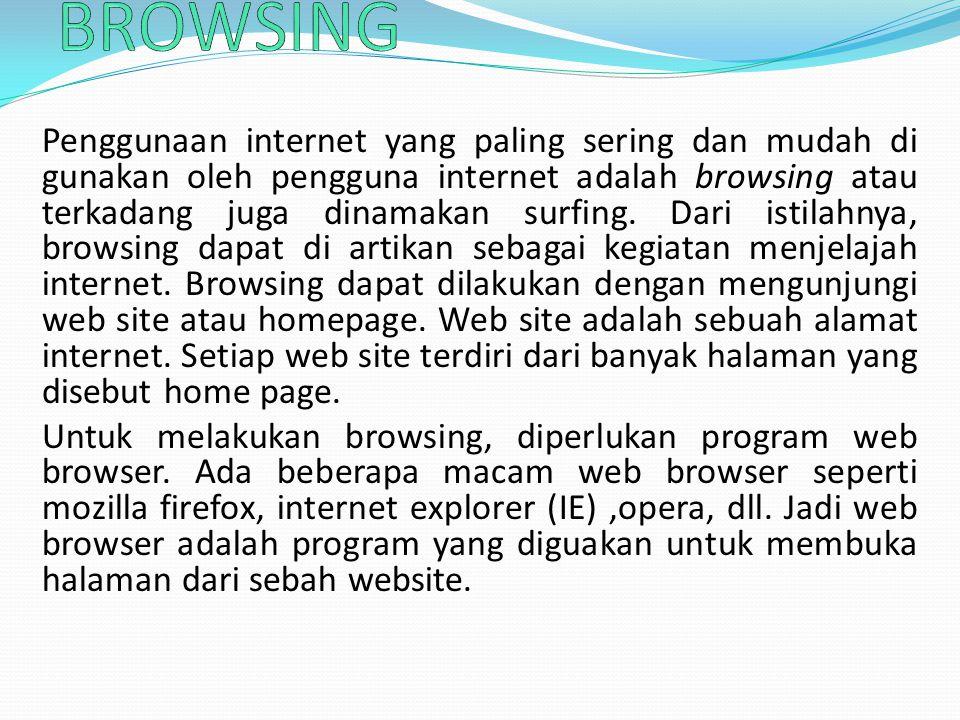 Penggunaan internet yang paling sering dan mudah di gunakan oleh pengguna internet adalah browsing atau terkadang juga dinamakan surfing. Dari istilah