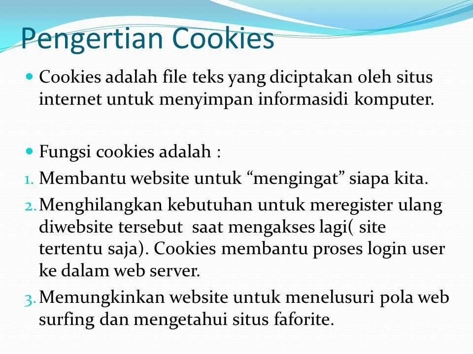Pengertian Cookies Cookies adalah file teks yang diciptakan oleh situs internet untuk menyimpan informasidi komputer. Fungsi cookies adalah : 1. Memba