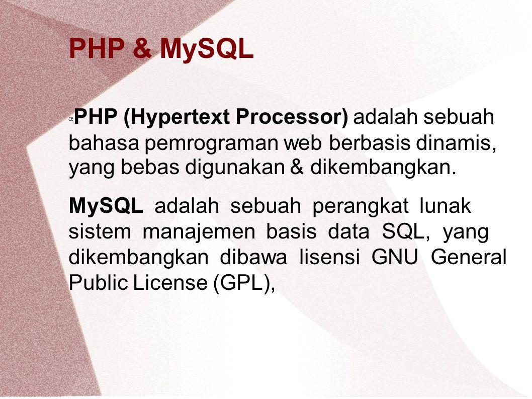 PHP & MySQL œ PHP (Hypertext Processor) adalah sebuah bahasa pemrograman web berbasis dinamis, yang bebas digunakan & dikembangkan.