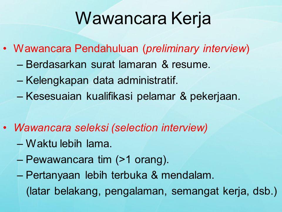 Wawancara Kerja Wawancara Pendahuluan (preliminary interview) –Berdasarkan surat lamaran & resume. –Kelengkapan data administratif. –Kesesuaian kualif