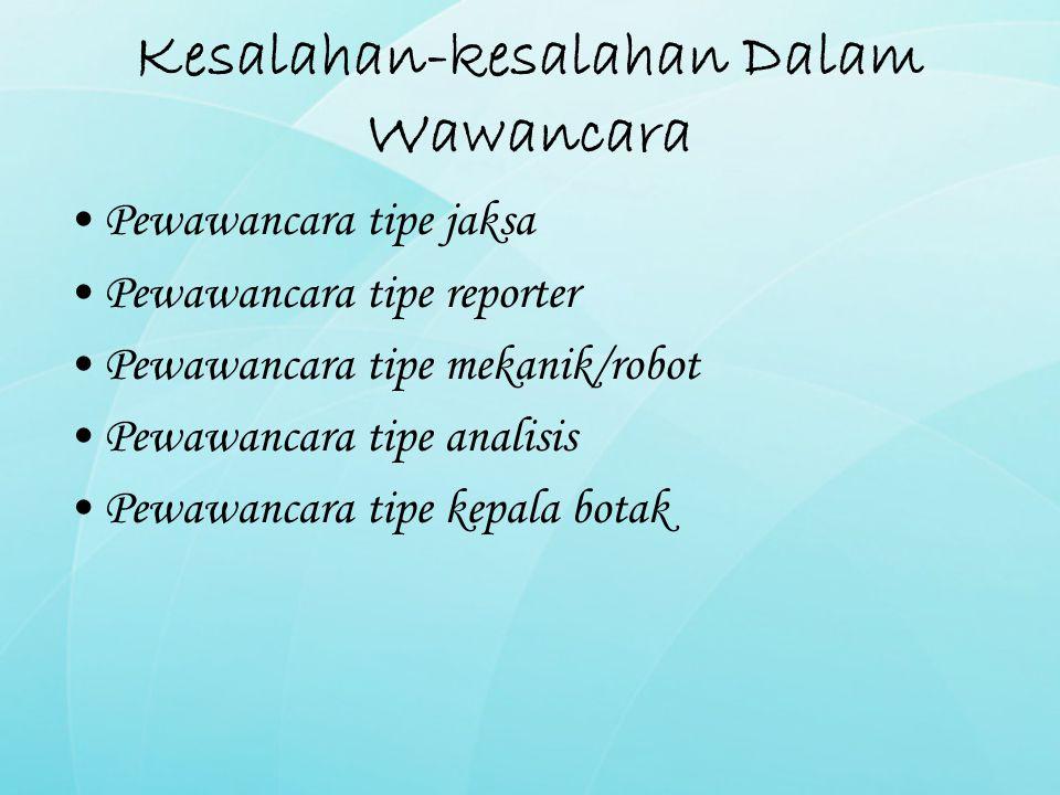 Kesalahan-kesalahan Dalam Wawancara Pewawancara tipe jaksa Pewawancara tipe reporter Pewawancara tipe mekanik/robot Pewawancara tipe analisis Pewawanc