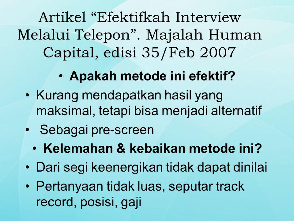 """Artikel """"Efektifkah Interview Melalui Telepon"""". Majalah Human Capital, edisi 35/Feb 2007 Apakah metode ini efektif? Kurang mendapatkan hasil yang maks"""