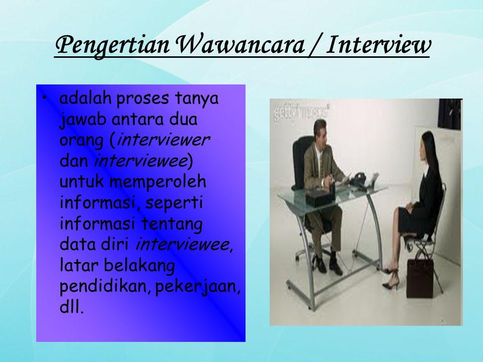 Pengertian Wawancara / Interview adalah proses tanya jawab antara dua orang (interviewer dan interviewee) untuk memperoleh informasi, seperti informas