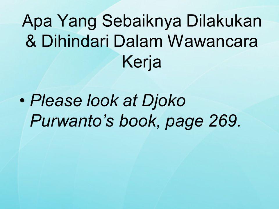 Apa Yang Sebaiknya Dilakukan & Dihindari Dalam Wawancara Kerja Please look at Djoko Purwanto's book, page 269.