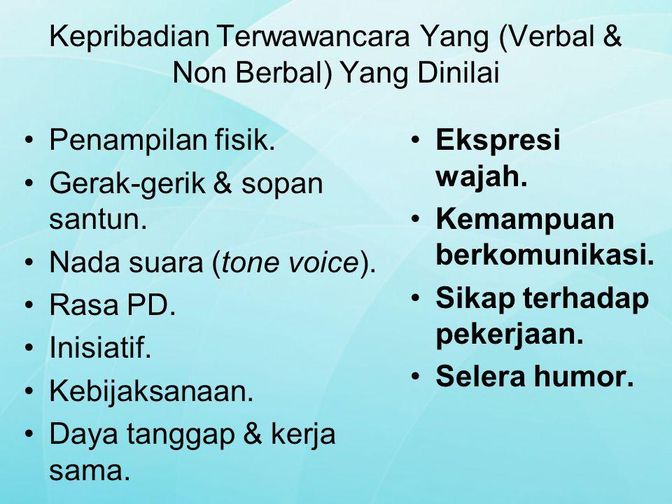 Kepribadian Terwawancara Yang (Verbal & Non Berbal) Yang Dinilai Penampilan fisik. Gerak-gerik & sopan santun. Nada suara (tone voice). Rasa PD. Inisi