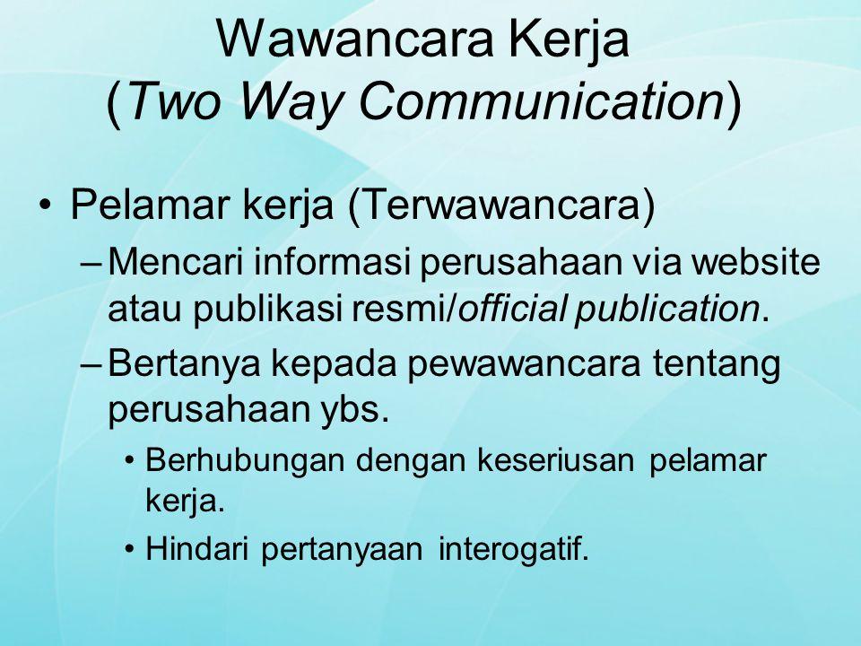 Wawancara Kerja (Two Way Communication) Pelamar kerja (Terwawancara) –Mencari informasi perusahaan via website atau publikasi resmi/official publicati