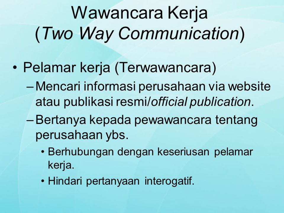 Wawancara Kerja (Two Way Communication) Pertanyaan Pelamar Kerja Kepada Pewawancara: –Tugas & tanggung jawab pekerjaan yang dilamar.