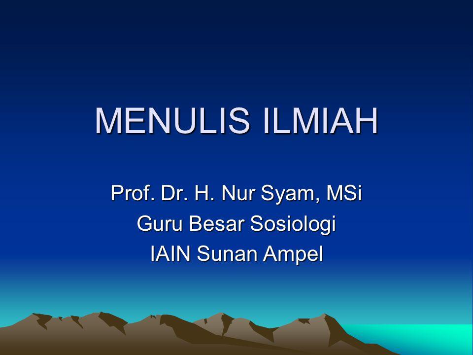 MENULIS ILMIAH Prof. Dr. H. Nur Syam, MSi Guru Besar Sosiologi IAIN Sunan Ampel
