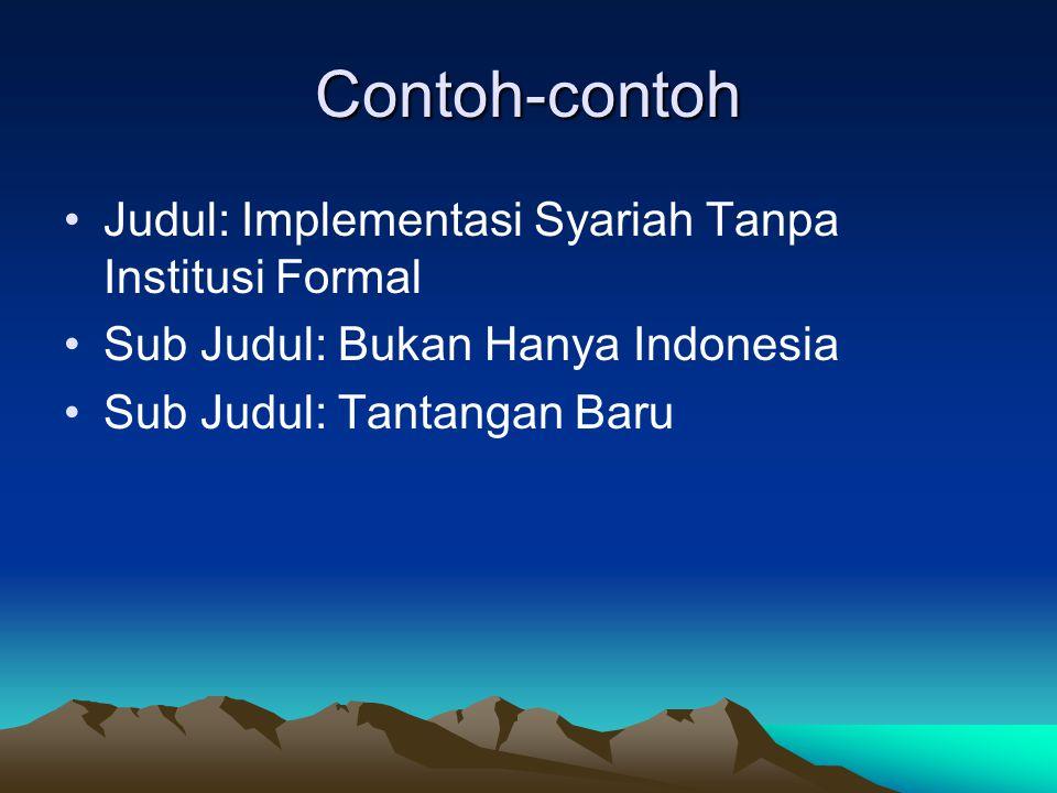 Contoh-contoh Judul: Implementasi Syariah Tanpa Institusi Formal Sub Judul: Bukan Hanya Indonesia Sub Judul: Tantangan Baru