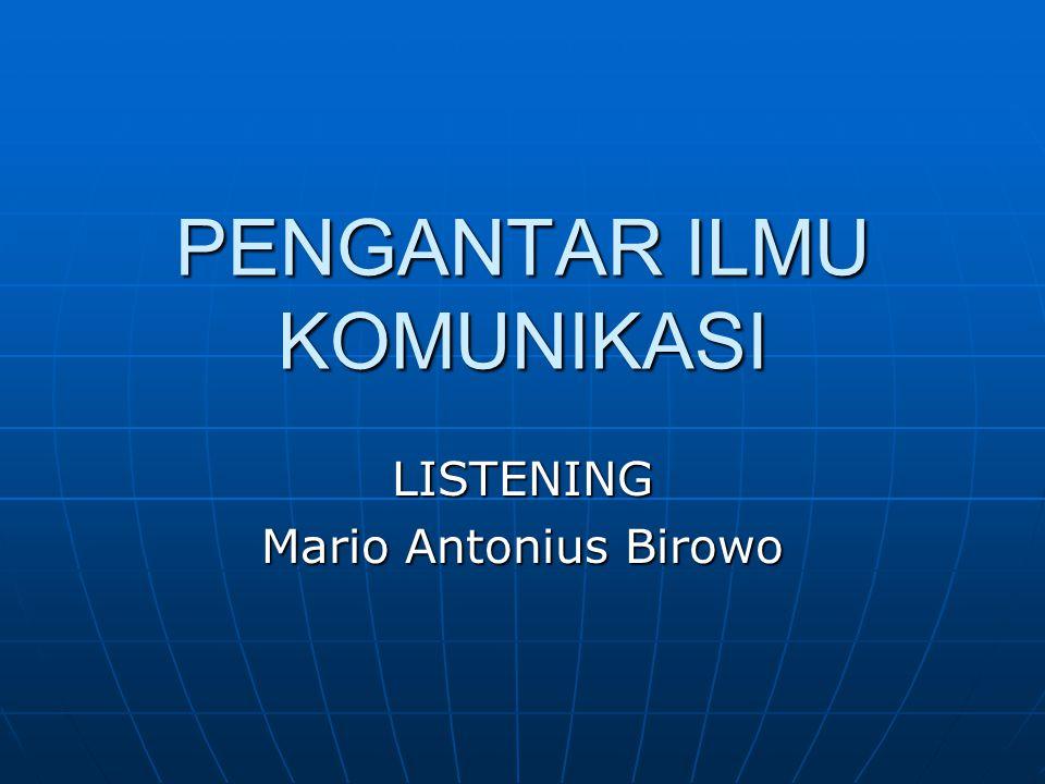 PENGANTAR ILMU KOMUNIKASI LISTENING Mario Antonius Birowo