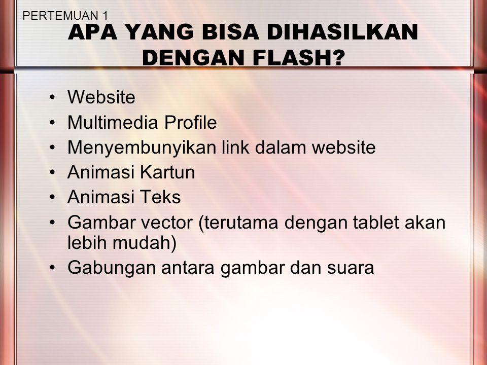 APA YANG BISA DIHASILKAN DENGAN FLASH? Website Multimedia Profile Menyembunyikan link dalam website Animasi Kartun Animasi Teks Gambar vector (terutam