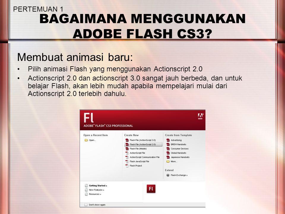 BAGAIMANA MENGGUNAKAN ADOBE FLASH CS3? Membuat animasi baru: Pilih animasi Flash yang menggunakan Actionscript 2.0 Actionscript 2.0 dan actionscript 3