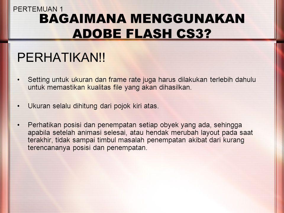 BAGAIMANA MENGGUNAKAN ADOBE FLASH CS3. PERHATIKAN!.
