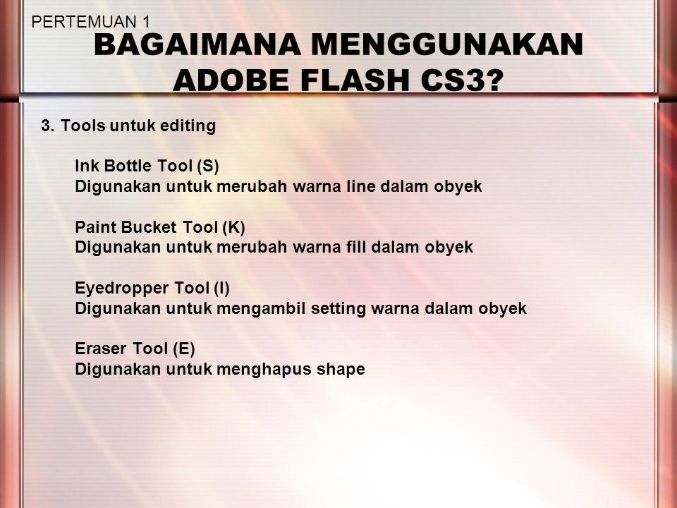 BAGAIMANA MENGGUNAKAN ADOBE FLASH CS3. 3.