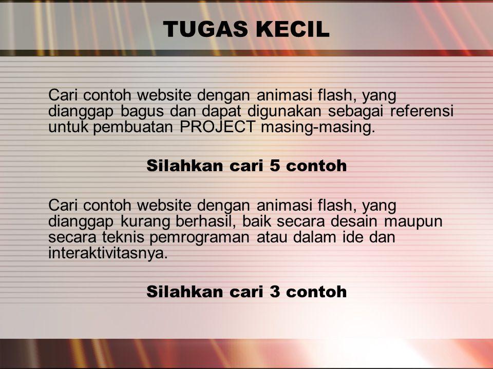 TUGAS KECIL Cari contoh website dengan animasi flash, yang dianggap bagus dan dapat digunakan sebagai referensi untuk pembuatan PROJECT masing-masing.
