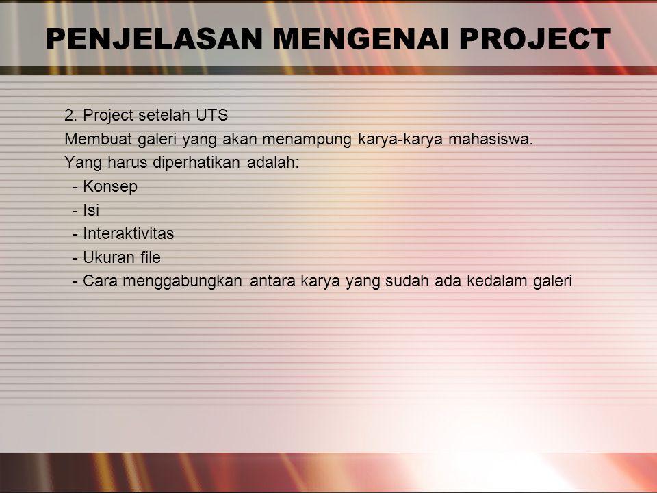 PENJELASAN MENGENAI PROJECT 2. Project setelah UTS Membuat galeri yang akan menampung karya-karya mahasiswa. Yang harus diperhatikan adalah: - Konsep