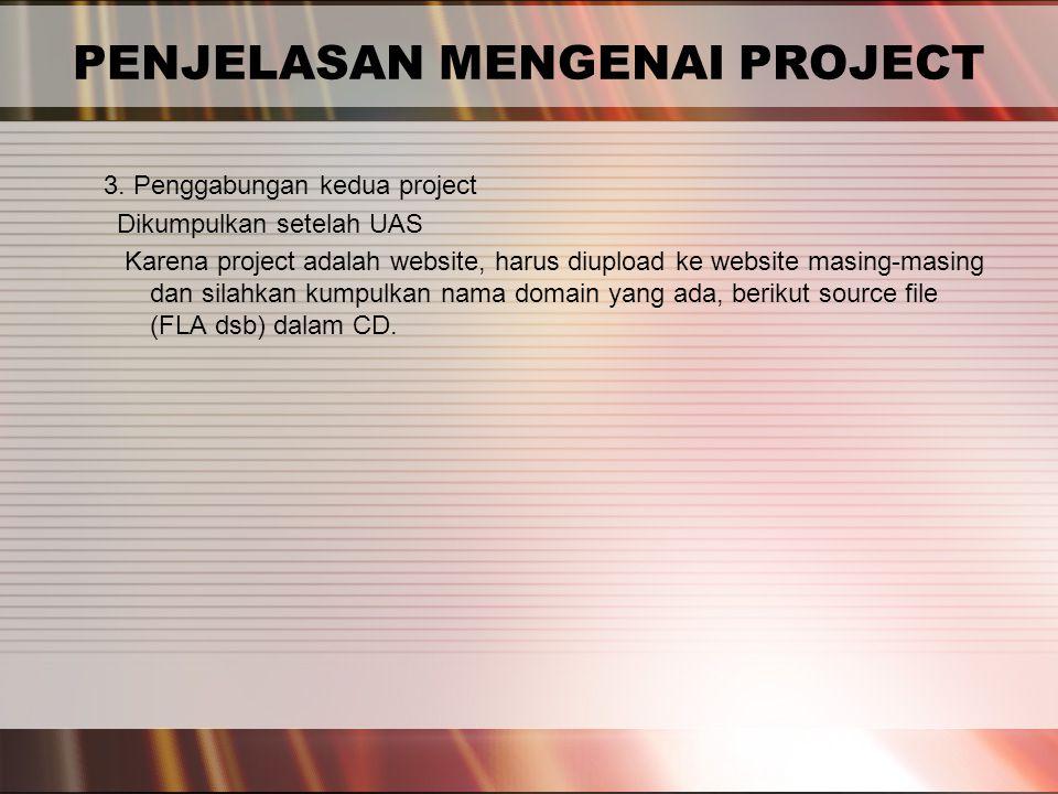 PENJELASAN MENGENAI PROJECT 3. Penggabungan kedua project Dikumpulkan setelah UAS Karena project adalah website, harus diupload ke website masing-masi