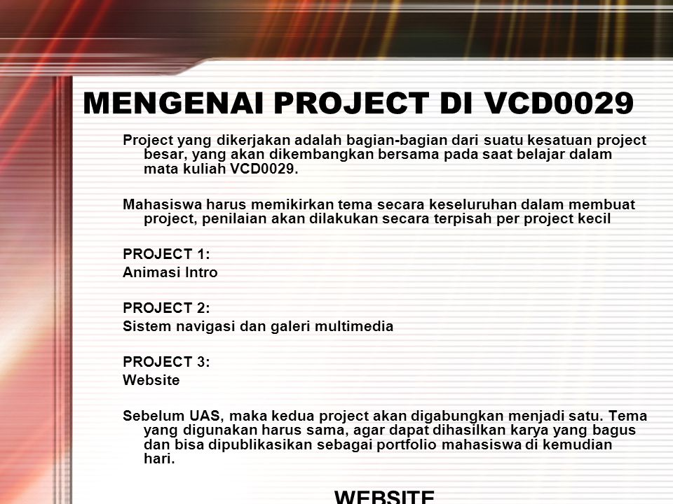 MENGENAI PROJECT DI VCD0029 Project yang dikerjakan adalah bagian-bagian dari suatu kesatuan project besar, yang akan dikembangkan bersama pada saat belajar dalam mata kuliah VCD0029.