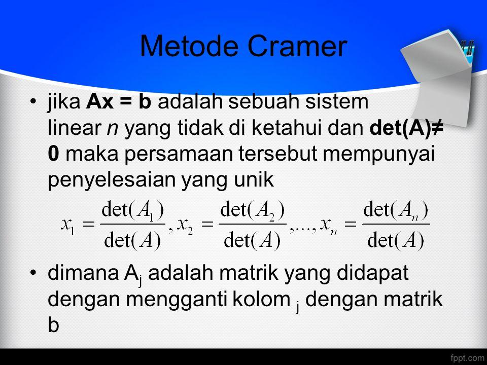 Metode Cramer jika Ax = b adalah sebuah sistem linear n yang tidak di ketahui dan det(A)≠ 0 maka persamaan tersebut mempunyai penyelesaian yang unik d