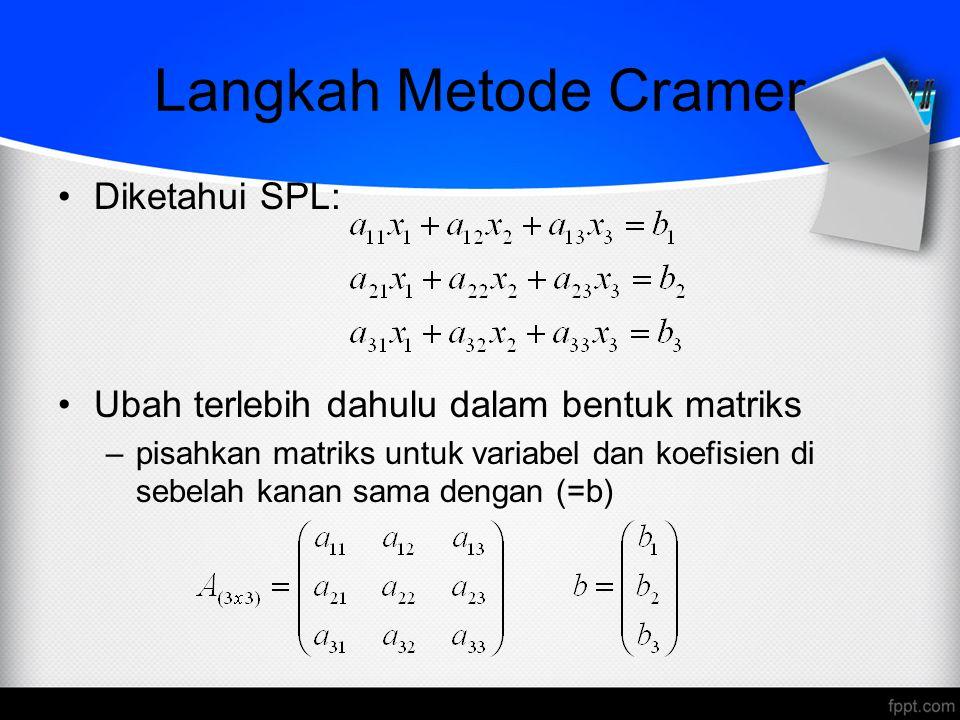 Langkah Metode Cramer Diketahui SPL: Ubah terlebih dahulu dalam bentuk matriks –pisahkan matriks untuk variabel dan koefisien di sebelah kanan sama de
