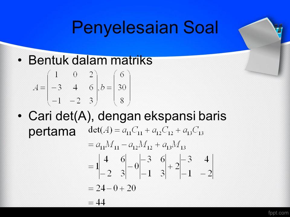 Penyelesaian Soal Bentuk dalam matriks Cari det(A), dengan ekspansi baris pertama