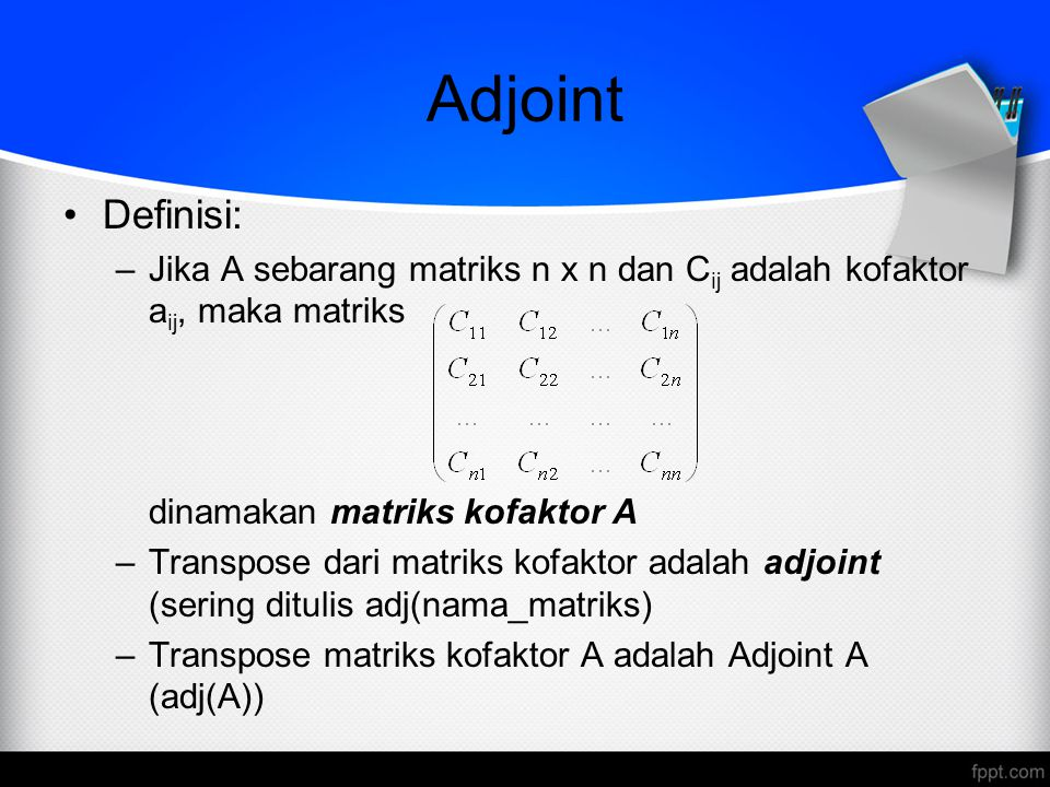 Adjoint Definisi: –Jika A sebarang matriks n x n dan C ij adalah kofaktor a ij, maka matriks dinamakan matriks kofaktor A –Transpose dari matriks kofa