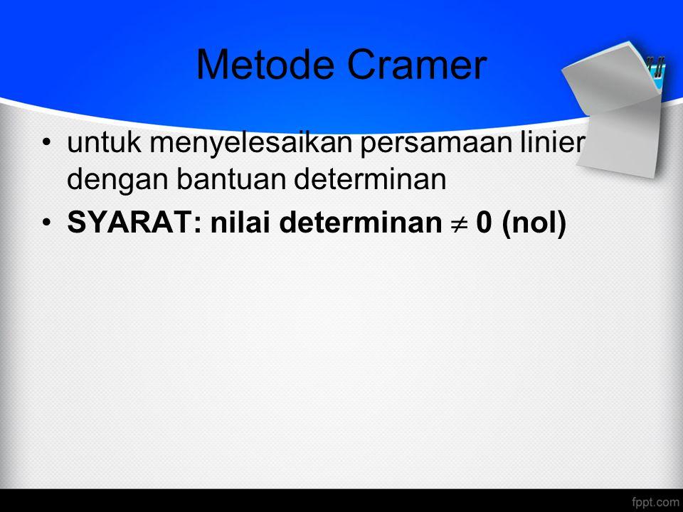 Metode Cramer untuk menyelesaikan persamaan linier dengan bantuan determinan SYARAT: nilai determinan  0 (nol)