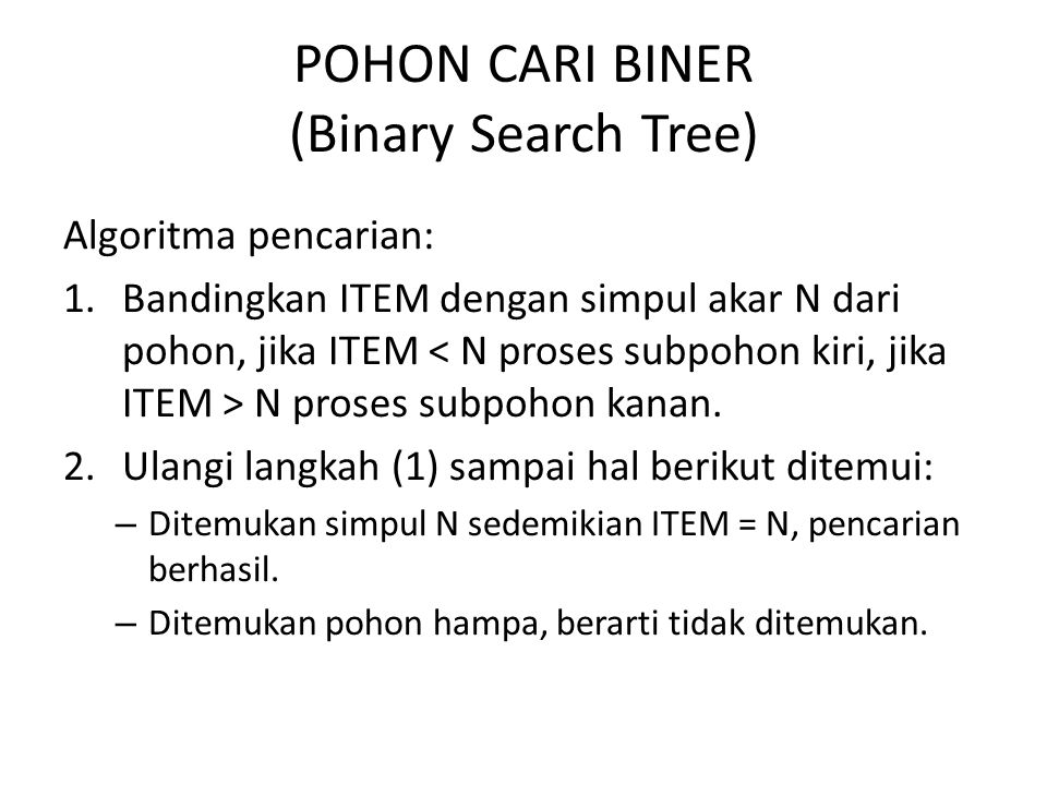 POHON CARI BINER (Binary Search Tree) Algoritma pencarian: 1.Bandingkan ITEM dengan simpul akar N dari pohon, jika ITEM N proses subpohon kanan. 2.Ula