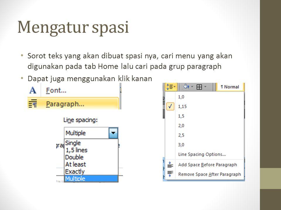 Mengatur spasi Sorot teks yang akan dibuat spasi nya, cari menu yang akan digunakan pada tab Home lalu cari pada grup paragraph Dapat juga menggunakan
