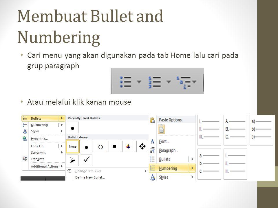 Membuat Bullet and Numbering Cari menu yang akan digunakan pada tab Home lalu cari pada grup paragraph Atau melalui klik kanan mouse