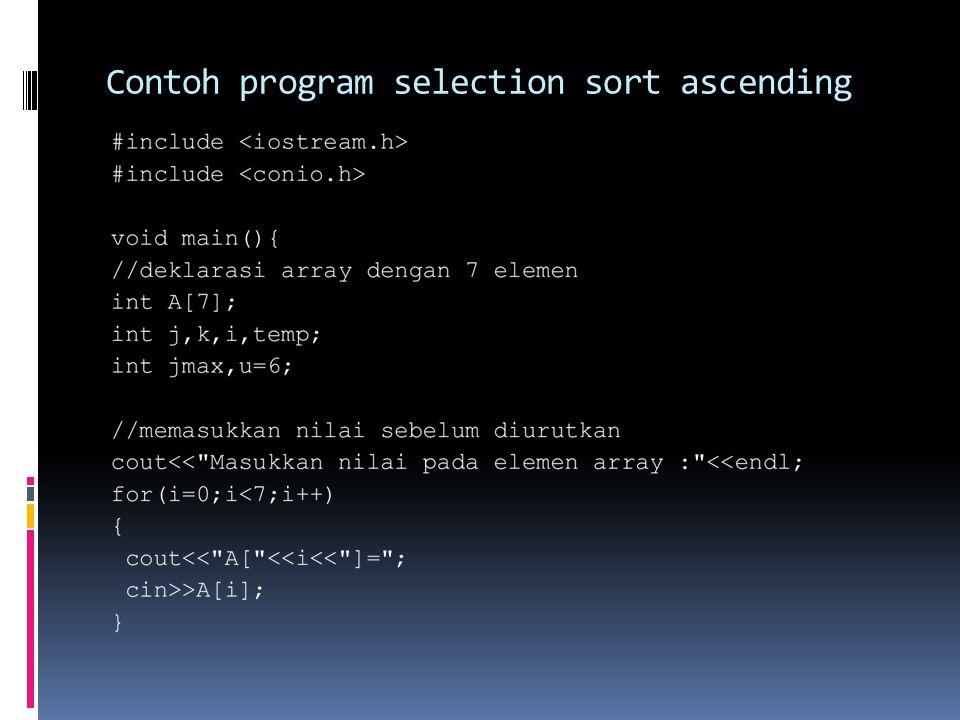 TUGAS Ubahlah contoh program selection sort ascending di atas menjadi descending Dikumpulkan minggu depan script dan print sceen-nya di kertas