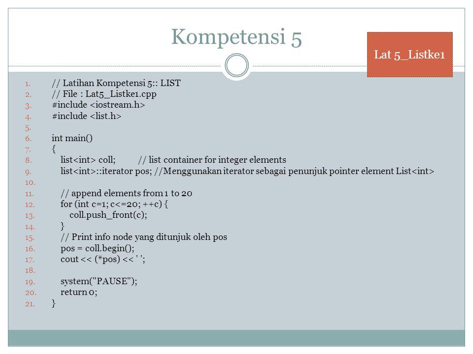 1. // Latihan Kompetensi 5:: LIST 2. // File : Lat5_Listke1.cpp 3.