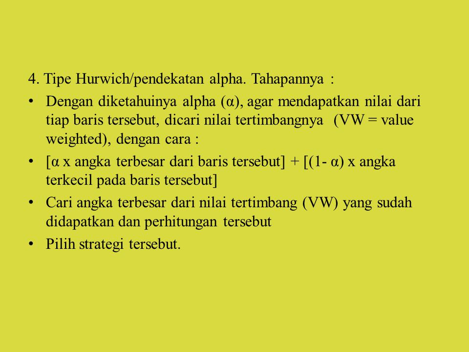 4. Tipe Hurwich/pendekatan alpha. Tahapannya : Dengan diketahuinya alpha (α), agar mendapatkan nilai dari tiap baris tersebut, dicari nilai tertimbang