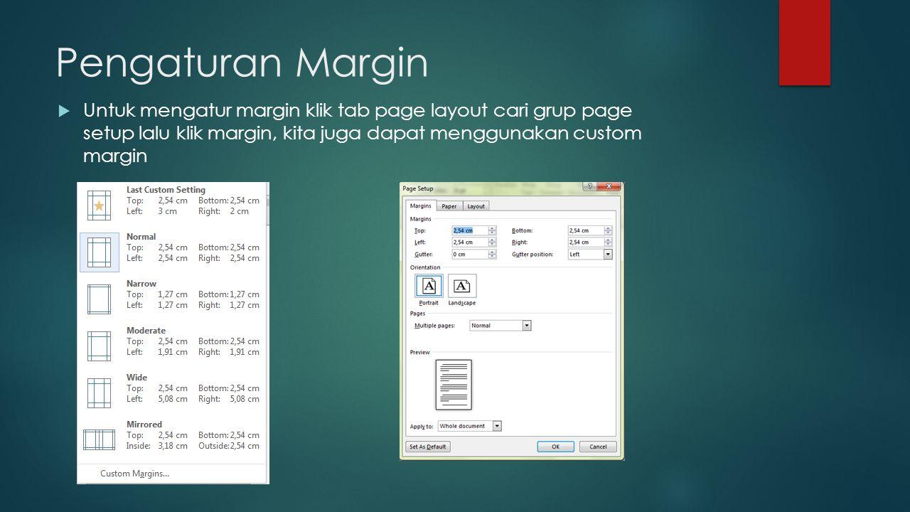 Pengaturan Margin  Untuk mengatur margin klik tab page layout cari grup page setup lalu klik margin, kita juga dapat menggunakan custom margin