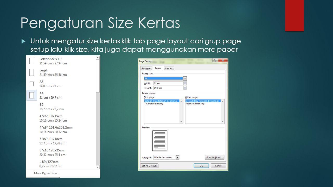 Pengaturan Size Kertas  Untuk mengatur size kertas klik tab page layout cari grup page setup lalu klik size, kita juga dapat menggunakan more paper s