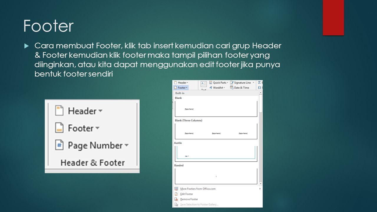 Footer  Cara membuat Footer, klik tab insert kemudian cari grup Header & Footer kemudian klik footer maka tampil pilihan footer yang diinginkan, atau