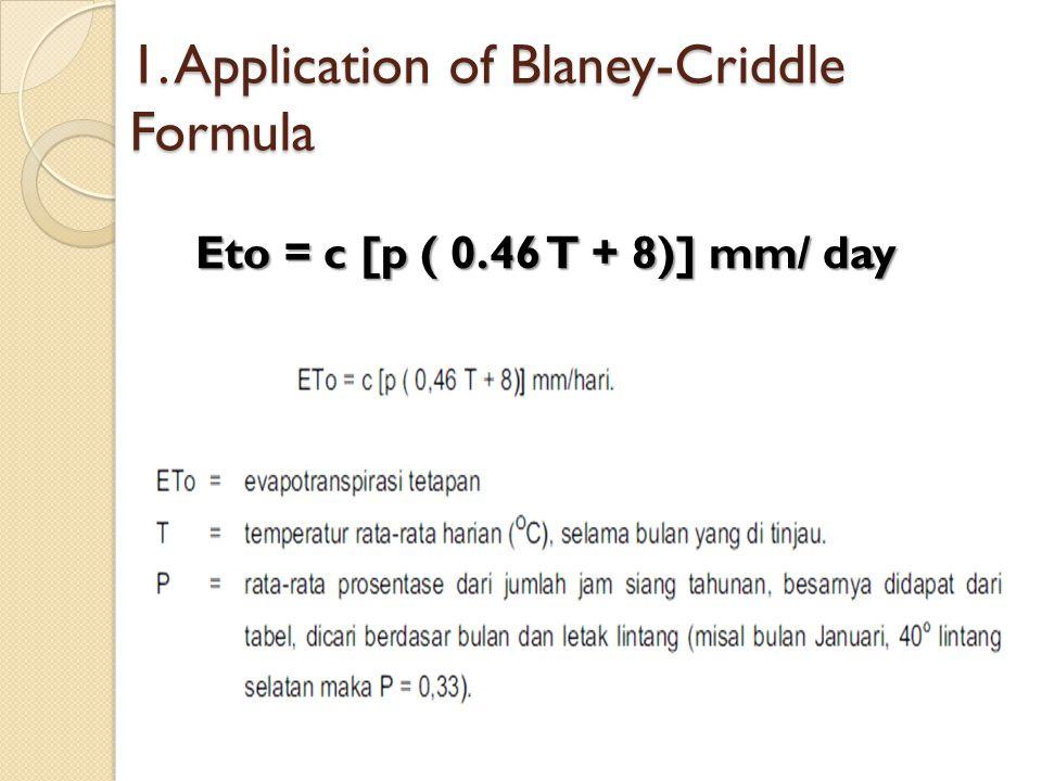 1. Application of Blaney-Criddle Formula Eto = c [p ( 0.46 T + 8)] mm/ day