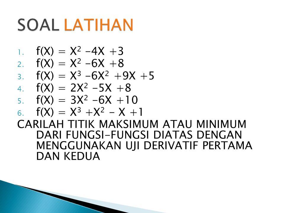 1. f(X) = X 2 -4X +3 2. f(X) = X 2 -6X +8 3. f(X) = X 3 -6X 2 +9X +5 4. f(X) = 2X 2 -5X +8 5. f(X) = 3X 2 -6X +10 6. f(X) = X 3 +X 2 - X +1 CARILAH TI