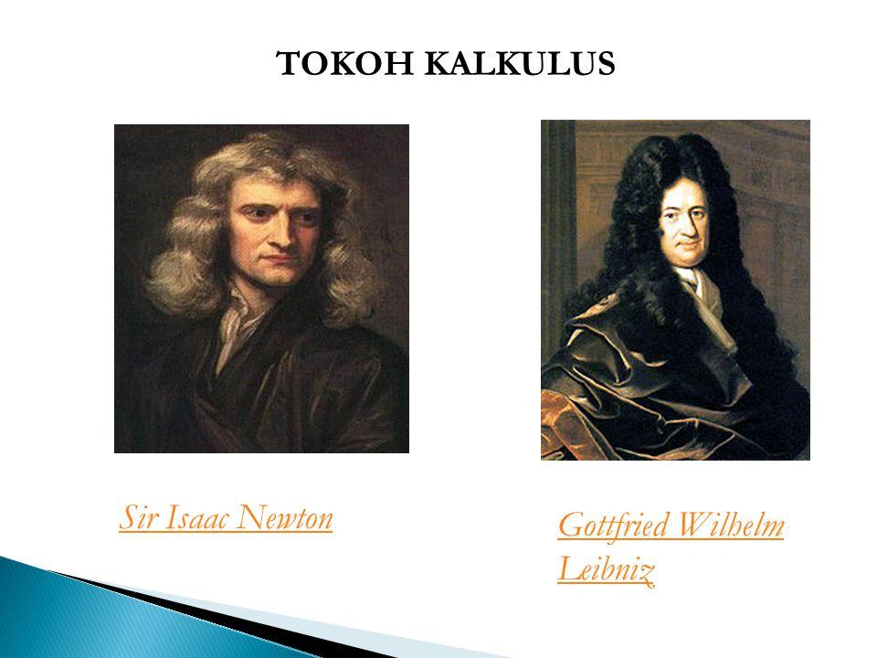 TOKOH KALKULUS Sir Isaac Newton Gottfried Wilhelm Leibniz