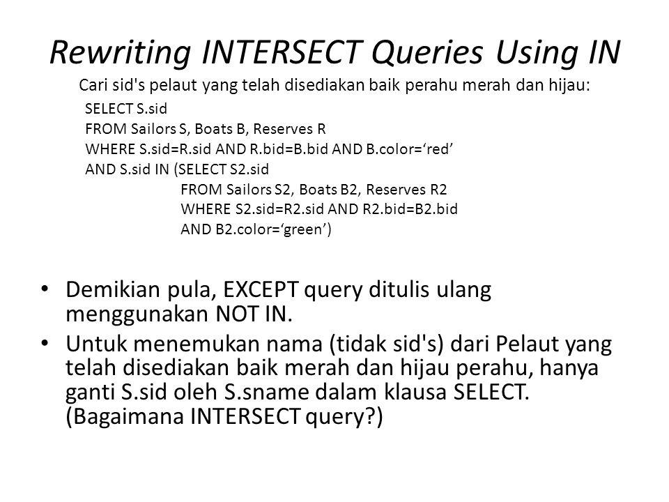 Rewriting INTERSECT Queries Using IN Cari sid s pelaut yang telah disediakan baik perahu merah dan hijau: Demikian pula, EXCEPT query ditulis ulang menggunakan NOT IN.
