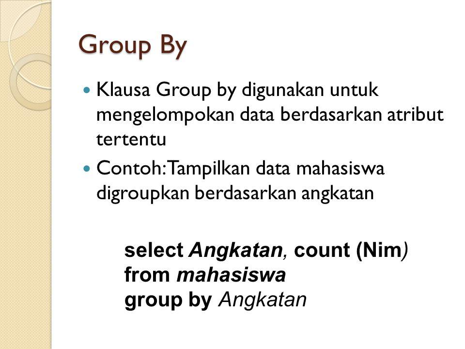 Group By Klausa Group by digunakan untuk mengelompokan data berdasarkan atribut tertentu Contoh: Tampilkan data mahasiswa digroupkan berdasarkan angka
