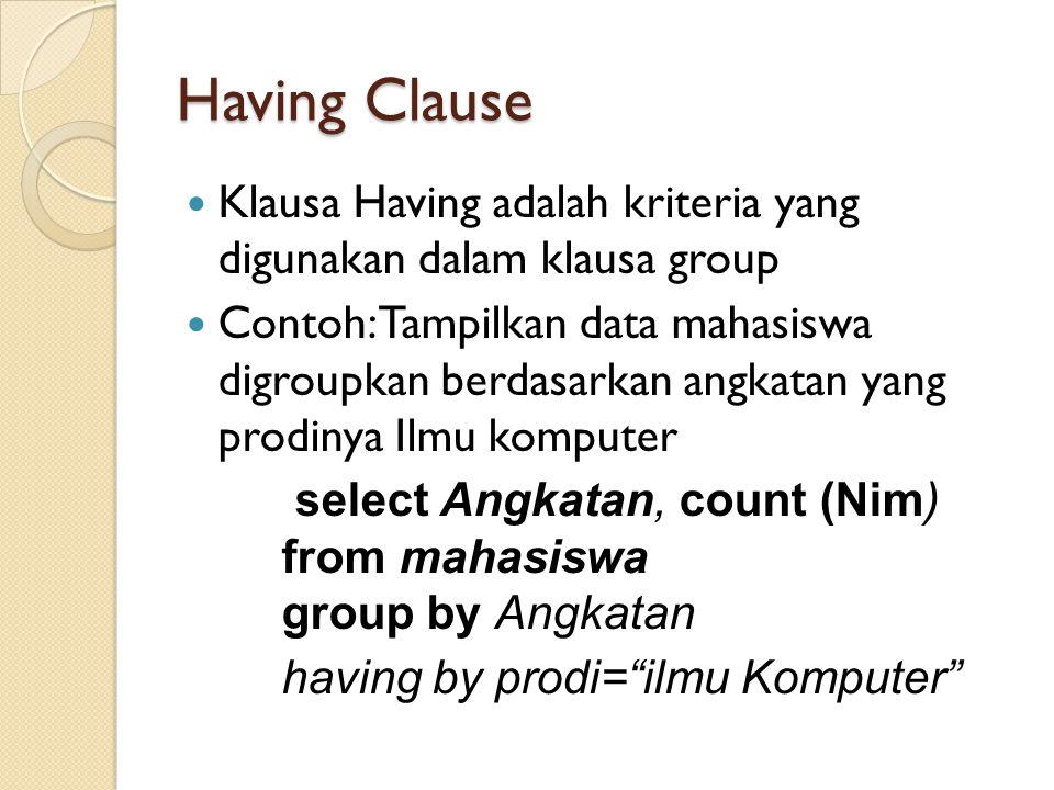 Having Clause Klausa Having adalah kriteria yang digunakan dalam klausa group Contoh: Tampilkan data mahasiswa digroupkan berdasarkan angkatan yang pr