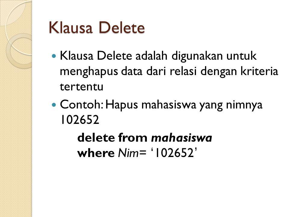 Klausa Delete Klausa Delete adalah digunakan untuk menghapus data dari relasi dengan kriteria tertentu Contoh: Hapus mahasiswa yang nimnya 102652 dele
