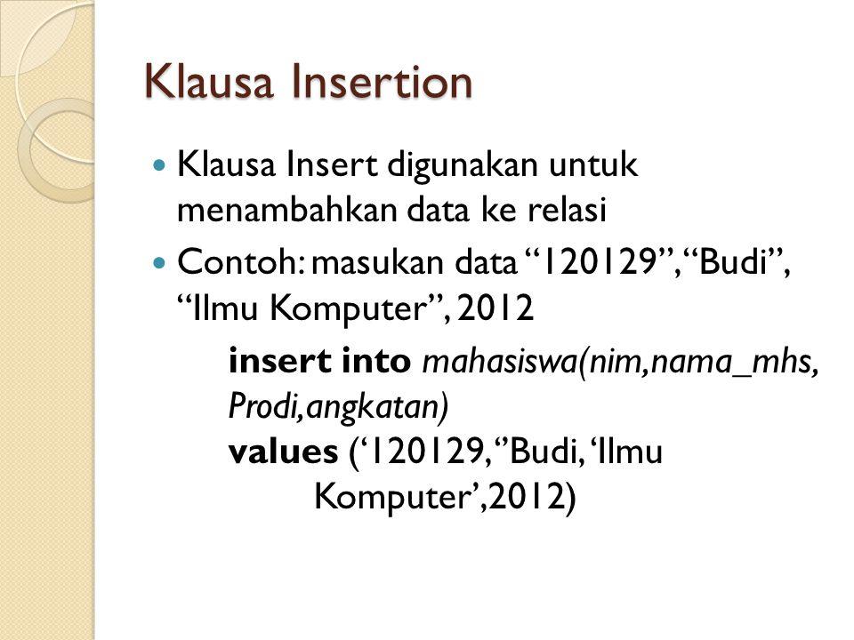 """Klausa Insertion Klausa Insert digunakan untuk menambahkan data ke relasi Contoh: masukan data """"120129"""", """"Budi"""", """"Ilmu Komputer"""", 2012 insert into mah"""