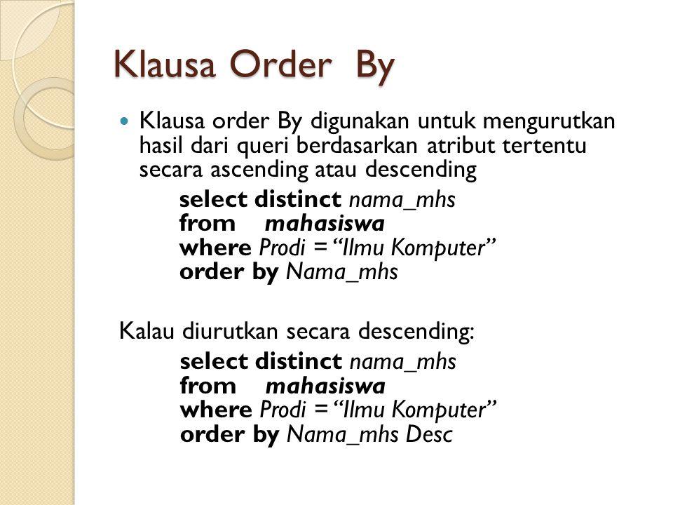 Klausa Order By Klausa order By digunakan untuk mengurutkan hasil dari queri berdasarkan atribut tertentu secara ascending atau descending select dist