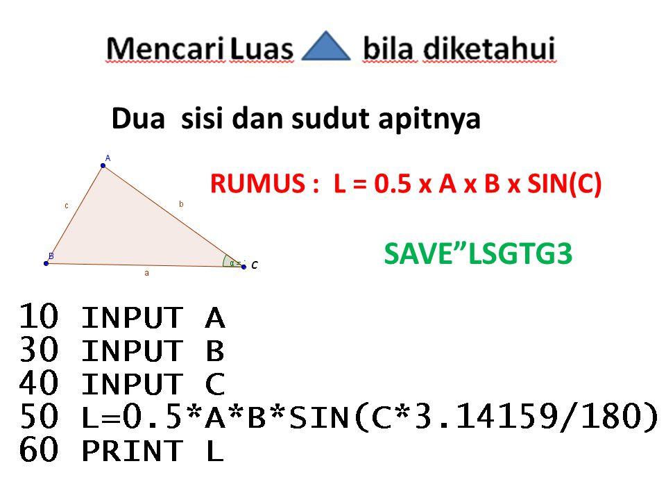 Dua sisi dan sudut apitnya RUMUS : L = 0.5 x A x B x SIN(C) c SAVE LSGTG3