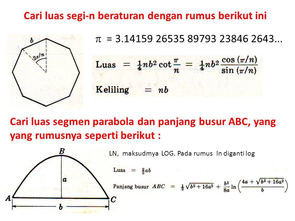 Cari luas segi-n beraturan dengan rumus berikut ini Cari luas segmen parabola dan panjang busur ABC, yang yang rumusnya seperti berikut :  = 3.14159 26535 89793 23846 2643...