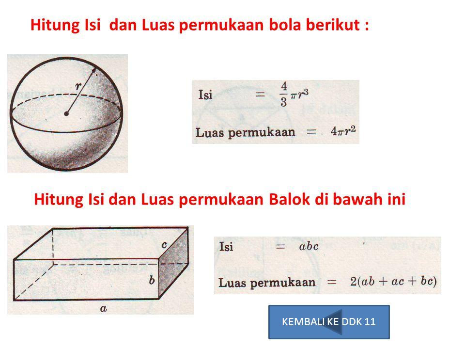 Hitung Isi dan Luas permukaan bola berikut : Hitung Isi dan Luas permukaan Balok di bawah ini KEMBALI KE DDK 11